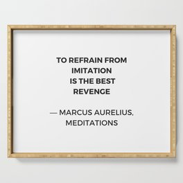 Stoic Inspiration Quotes - Marcus Aurelius Meditations - To refrain from imitation is the best reven Serving Tray