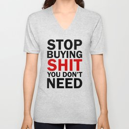 Stop Buying Shit You Don't Need Unisex V-Neck