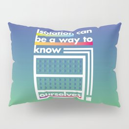 Isolation can be a way to know ourselves Pillow Sham