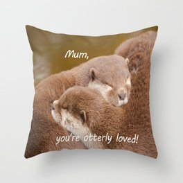 Mum You're Otterley Loved Throw Pillow