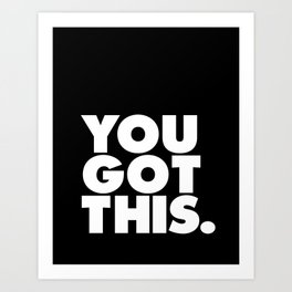 You Got This black and white typography inspirational motivational home wall bedroom decor Art Print