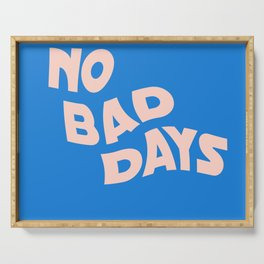 no bad days III Serving Tray