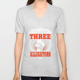 I Was Normal Three Alligators Ago Unisex V-Neck