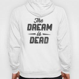 The Dream Is Dead Hoody