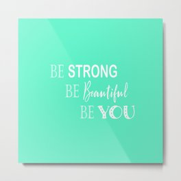 Be Strong, Be Beautiful, Be You - Mint Green and White Metal Print