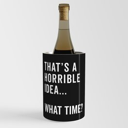 That's A Horrible Idea Funny Quote Wine Chiller