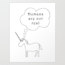 Cute Unicorn Humans Are Not Real Art Print