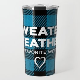 Sweater Weather Is My Favorite Weather Custom Plaid Travel Mug