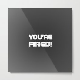 You are fired Metal Print