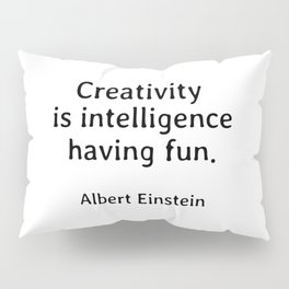 Albert Einstein Quotes Creativity is Intelligence Having Fun Pillow Sham