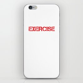 Exercise You Don't Want to When You Need it Most T-Shirt iPhone Skin