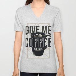 Give Me All The Coffee You Have Unisex V-Neck
