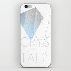 CRYSTAL? iPhone & iPod Skin