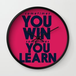 Sometimes you win, sometimes you learn, life lesson, typography inspiration , think positive vibes Wall Clock