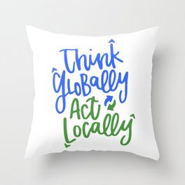 Think Globally Act Locally Throw Pillow