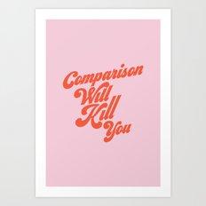 Comparison Will Kill You Art Print