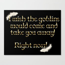 Goblins Take You Away (Black) Canvas Print