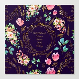 Well Behaved Women Seldom Make History - A Floral Feminist Print Canvas Print