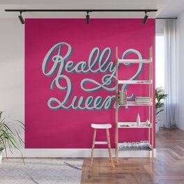 Really Queen? Wall Mural