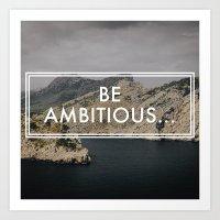 Be Ambitious Art Print