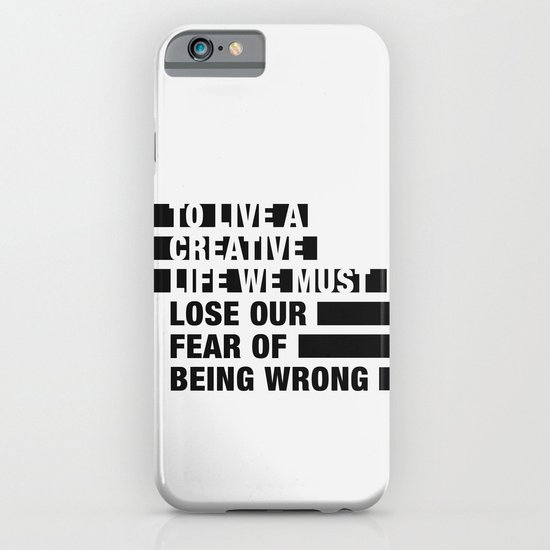 To Live a Creative Life we must Lose Our Fear of Being Wrong iPhone & iPod Case