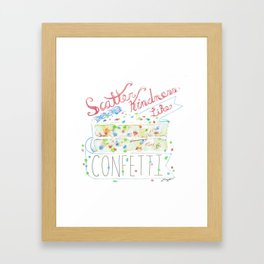 Scatter Kindness Like Confetti Framed Art Print