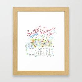 Scatter Kindness Like Confetti Framed Art Print