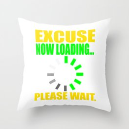 """""""Excuse Now Loading Please Wait"""" tee design for your friends and family!  Throw Pillow"""