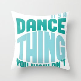 Dance Thing You Wouldn't Understand Throw Pillow