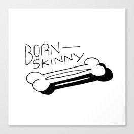 Born Skinny Canvas Print