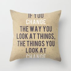 Change the way you look at things Throw Pillow