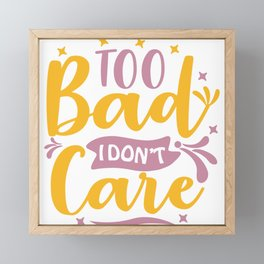 Too Bad I Dont Care Framed Mini Art Print