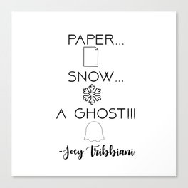 """""""Paper... Snow... a Ghost!!!"""" - Joey Tribbiani Friends TV Show Canvas Print"""