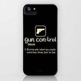 Gun Control Definition Buying One Want Two Three Four Gift iPhone Case
