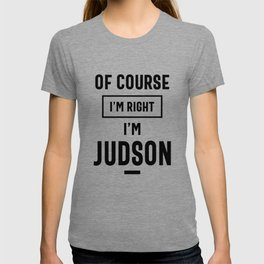 Of Course I'm Right I'm Judson Funny Gifts Name T-shirt