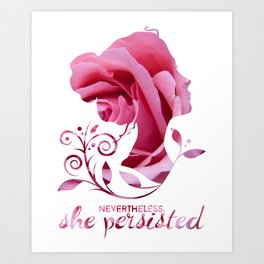 Nevertheless, She Persisted #shepersisted Art Print