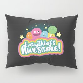 Everything's Awesome! Pillow Sham
