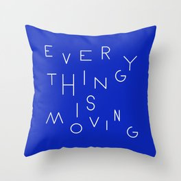 Everything is moving Throw Pillow