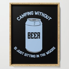 Camping Without Beer Is Just Sitting In The Woods Serving Tray