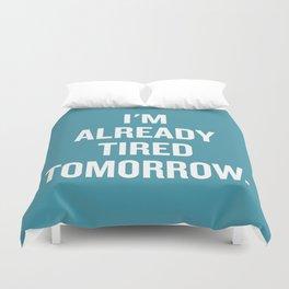 I'm already tired tomorrow. Duvet Cover