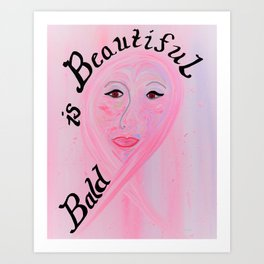 Bald is Beautiful Art Print