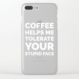Coffee Helps Me Tolerate Your Stupid Face (Black & White) Clear iPhone Case