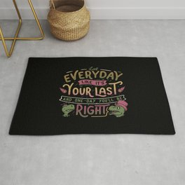 Live everyday like it's your last and one day you'll be right Rug