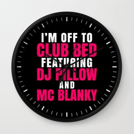 I'm Off to Club Bed Featuring DJ Pillow & MC Blanky (Dark) Wall Clock