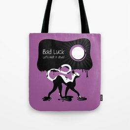 Bad luck? let's melt it down Tote Bag
