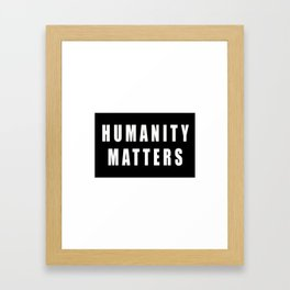HUMANITY MATTERS Framed Art Print