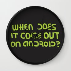 When does it come out on Android? (version) Wall Clock
