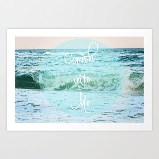 Crash into Me Art Print