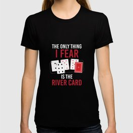Thing I Fear Is River Card T-shirt