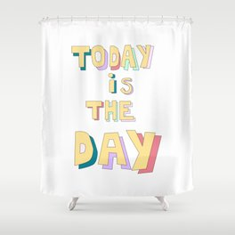 """Today is the day""motivational quote Shower Curtain"